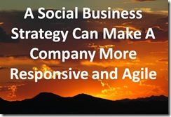 Social Business Strategy Can Make A Company More Responsive and Agile